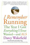 I Remember Running: The Year I Got Everything I Ever Wanted - and ALS