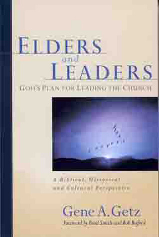 Elders and Leaders by Gene A. Getz