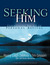 Seeking Him: Experiencing t...