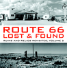 Route 66 Lost & Found: Ruins and Relics Revisited, Volume 2