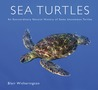 Sea Turtles: An Extraordinary Natural History of Some Uncommon Turtles