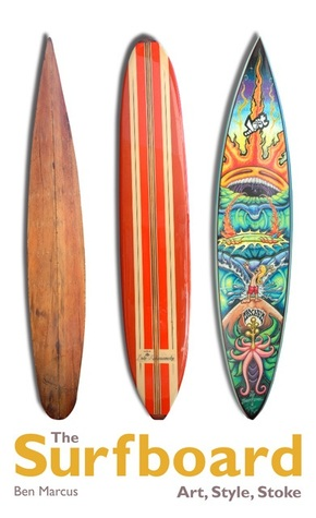 The Surfboard: Art, Style, Stoke
