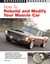How To Rebuild and Modify Your Muscle Car by Jason Scott