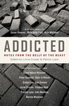 Addicted: Notes from the Belly of the Beast
