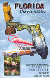 Florida Curiosities: Quirky Characters, Roadside Oddities & Other Offbeat Stuff
