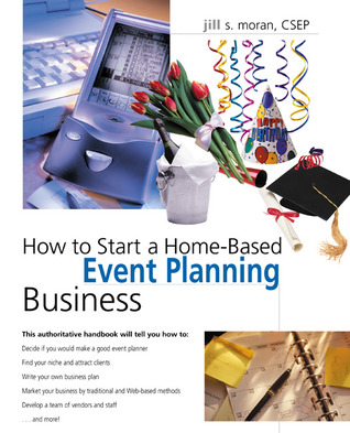 How To Start A Home Based Event Planning Business By Jill Moran Reviews Discussion Bookclubs