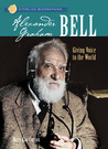 Alexander Graham Bell: Giving Voice to the World