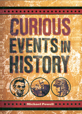 Curious Events in History by Michael Powell