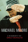 Michael Moore: A Biography