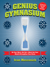 Genius Gymnasium: On Your Mark, Get Set--Work Out Your Mind & Strengthen Your Brain