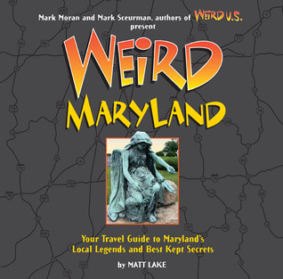 Weird Maryland by Matt Lake