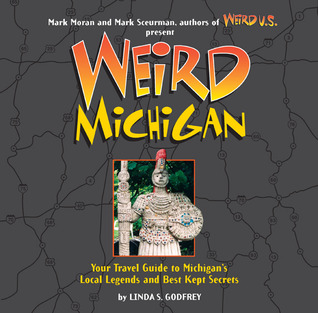 Weird Michigan by Linda S. Godfrey