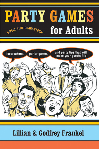 Party Games for Adults: Icebreakers, Parlor Games, and Party Tips That Will Make Your Guests Flip