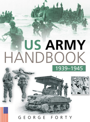 The US Army Handbook 1939-1945 by George Forty