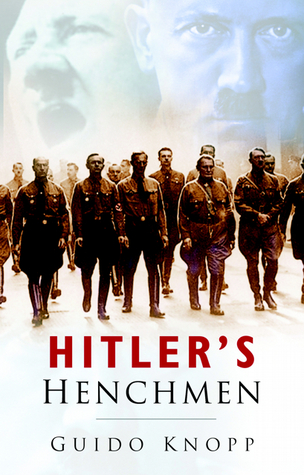 Hitler's Henchmen by Guido Knopp