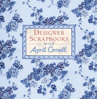 Designer Scrapbooks with April Cornell