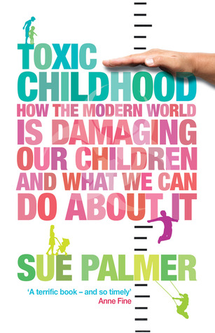 Toxic Childhood by Sue Palmer