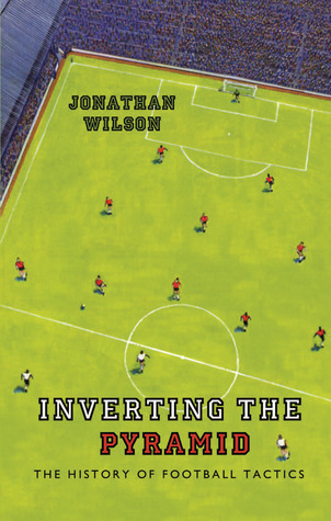 Inverting the Pyramid: The History of Football Tactics: A History of Football Tactics