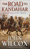 The Road to Kandahar by John Wilcox