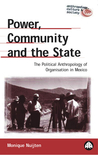 Power, Community And The State: The Political Anthropology of Organisation in Mexico