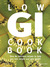 Low GI Cookbook: Over 80 Delicious Recipes to Help You Lose Weight and Gain Health