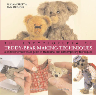The Encyclopedia of Teddy-Bear Making Techniques by Alicia Merrett