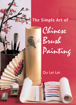 The Simple Art of Chinese Brush Painting by Qu Lei Lei