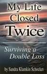My Life Closed Twice: Surviving a Double Loss
