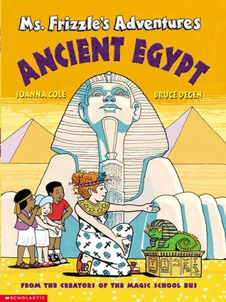 Ms. Frizzle's Adventures: Ancient Egypt by Joanna Cole ...