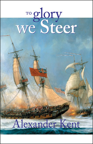 To Glory We Steer by Alexander Kent