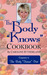 "The Body ""Knows"" Cookbook by Caroline M. Sutherland"