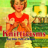 Knitticisms...And Other Purls of Wisdom