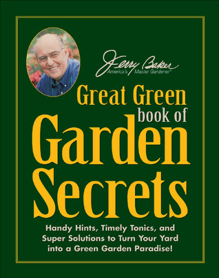 Jerry Baker's Great Green Book of Garden Secrets: Handy Hints, Timely Tonics, and Super Solutions to Turn Your Yard into a Green Garden Paradise!