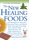The New Healing Foods: 1,404 Refrigerator Remedies, Countertop Cures, and Miracle Menus that Fight Everything from Arthritis, High Blood Pressure, and High Cholesterol to Diabetes, Heart Disease, and a Cranky Gut!