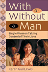 With or Without a Man: Single Women Taking Control of Their Lives