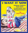 I Want It Now: Helping Children Deal with Frustration and Disappointment