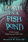 Death in a Fish Pond: A Perfect Husband, a Perfect  Marriage, a Perfect Murder?