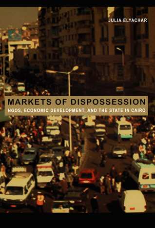 Markets of Dispossession: NGOs, Economic Development, and the State in Cairo