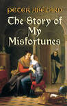 The Story of My Misfortunes by Pierre Abélard