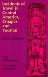 Incidents of Travel in Central America, Chiapas & Yucatan, Vol 2