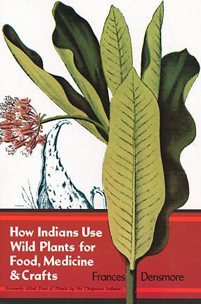 How Indians Use Wild Plants for Food, Medicine & Crafts by Frances Densmore