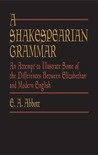 A Shakespearian Grammar: An Attempt to Illustrate Some of the Differences between Elizabethan & Modern English