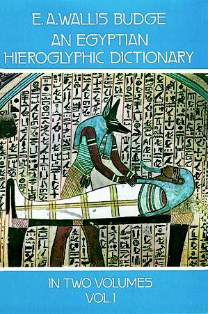An Egyptian Hieroglyphic Dictionary, Vol. 1 by E.A. Wallis Budge