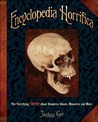 Encyclopedia Horrifica: Terrifying Truth About Vampires, Ghosts, Monsters, and More