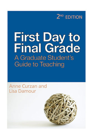 First Day to Final Grade: A Graduate Student's Guide to Teaching