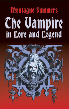 The Vampire in Lore and Legend by Montague Summers