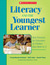 Literacy and the Youngest Learner by Susan Bennett-Armistead