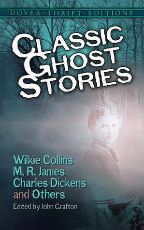 Classic Ghost Stories by Wilkie Collins, M.R. James, Charles ... by John Grafton