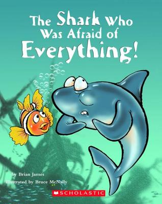 Shark Who Was Afraid Of Everything by Brian James