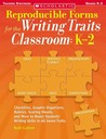 Reproducible Forms for the Writing Traits Classroom: K�2: Checklists, Graphic Organizers, Rubrics, Scoring Sheets and More to Boost Students' Writing Skills in All Seven Traits